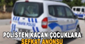 Polisten kaçan çocuklara şefkat anonsu