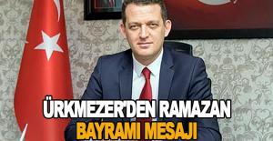 Ürkmezer'den Ramazan Bayramı mesajı