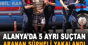 Alanya'da 5 ayrı suçtan aranan şüpheli...