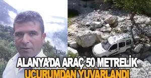 Alanya'da araç 50 metrelik uçurumdan yuvarlandı