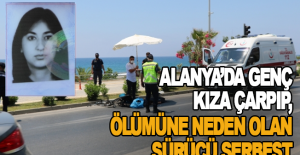 Alanya'da genç kıza çarpıp, ölümüne neden olan sürücü serbest