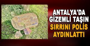 Antalya'da gizemli taşın sırrını polis aydınlattı