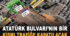 Atatürk Bulvarı'nın bir kısmı trafiğe kapatılacak