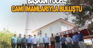 Başkan Yücel, cami imamlarıyla buluştu