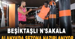 Beşiktaşlı N'Sakala Alanya'da sezona hazırlanıyor