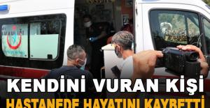 Kendini vuran kişi hastanede hayatını kaybetti
