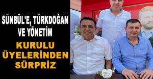 Sünbül'e, Türkdoğan ve yönetim kurulu üyelerinden sürpriz