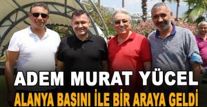 Adem Murat Yücel, Alanya Basını ile bir araya geldi