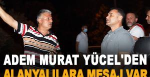 Adem Murat Yücel'den Alanyalılara Mesaj Var