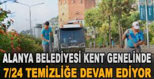 Alanya Belediyesi kent genelinde 7/24 temizliğe devam ediyor