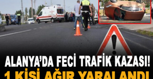Alanya'da feci trafik kazası! 1 ağır yaralı