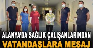 Alanya'da sağlık çalışanlarından vatandaşlara mesaj
