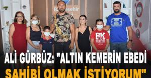 """Ali Gürbüz: """"Altın kemerin ebedi sahibi olmak istiyorum"""""""