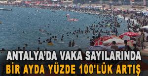 Antalya'da vaka sayılarında bir ayda yüzde 100'lük artış