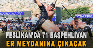 Feslikan'da 71 başpehlivan er meydanına çıkacak