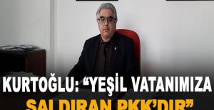 """Kurtoğlu: """"Yeşil Vatanımıza Saldıran..."""