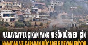 Manavgat'ta çıkan yangını södürmek için havadan ve karadan mücadele devam ediyor