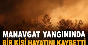 Manavgat yangınında bir kişi vefat etti
