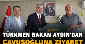 Türkmen Bakan Aydın'dan Çavuşoğluna ziyaret