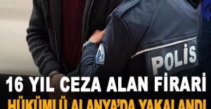 16 yıl ceza alan firari hükümlü Alanya'da yakalandı
