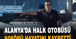 Alanya'da halk otobüsü şoförü hayatını kaybetti