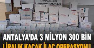 Antalya'da 3 milyon 300 bin liralık kaçak ilaç operasyonu