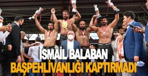 İsmail Balaban Başpehlivanlığı kaptırmadı